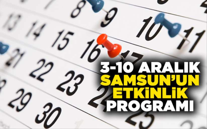 3-10 Aralık Samsun'un etkinlik programı