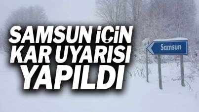 Dikkat! Samsun için kar uyarısı yapıldı