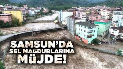 Samsun'da sel mağdurlarına müjde!