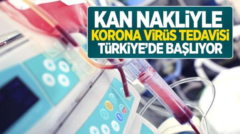 Kan nakliyle korona virüs tedavisi Türkiye'de başlıyor!