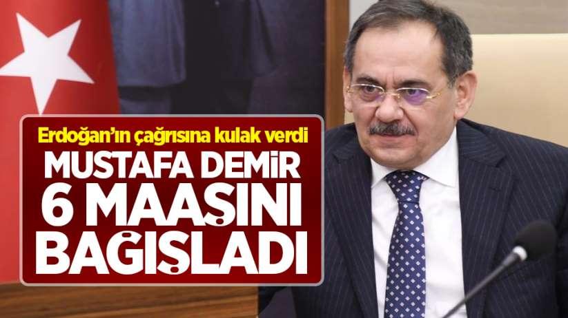 Mustafa Demir, Milli Dayanışma Kampanyası'na 6 maaşını bağışladı