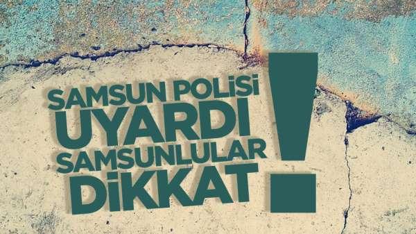 Samsun polisi uyardı Samsunlular dikkat!