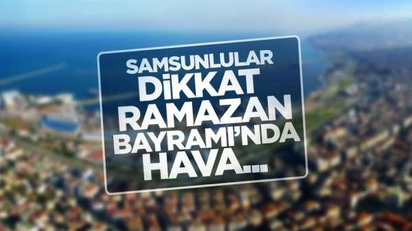2019 Ramazan Bayramı'nda Samsun'da hava nasıl olacak?