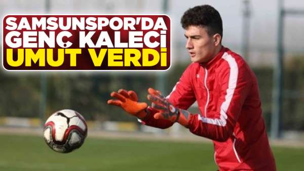 Samsunspor'da genç kaleci umut verdi