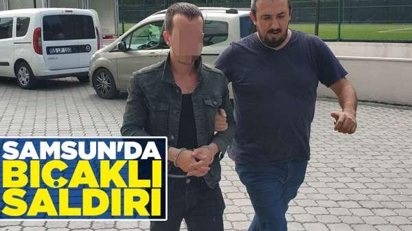 Samsun'da bıçaklı saldırı