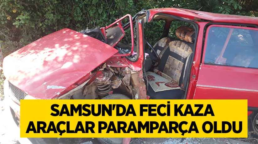Samsun'da feci kaza araçlar paramparça oldu