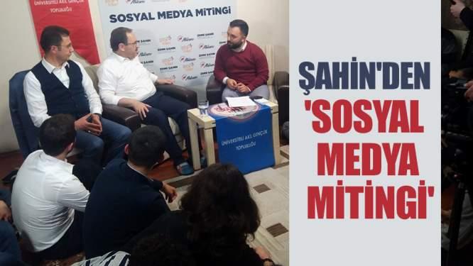 Şahin'den 'Sosyal Medya Mitingi'