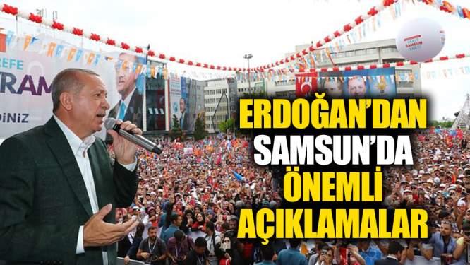 Erdoğan'dan Samsun'da önemli açıklamalar