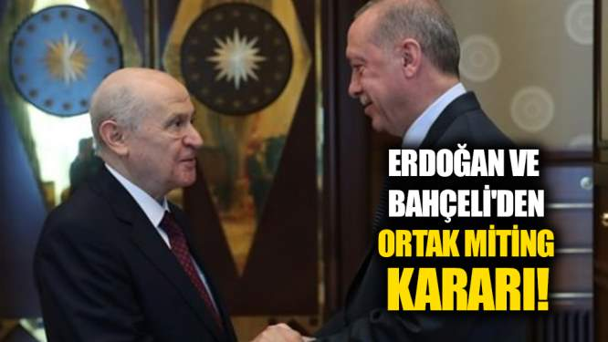 Erdoğan ve Bahçeli'den ortak miting kararı!