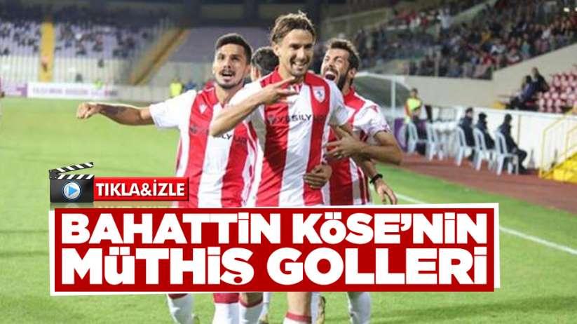 Samsunspor'da Bahattin Köse'nin müthiş golleri