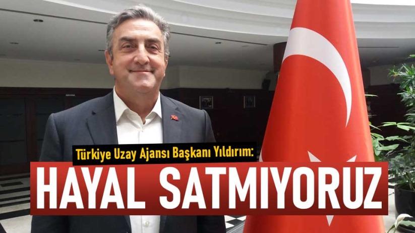 Türkiye Uzay Ajansı Başkanı: Hayal satmıyoruz