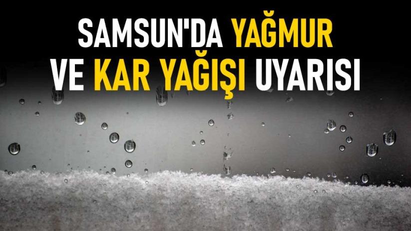 Samsun'da yağmur ve kar yağışı uyarısı