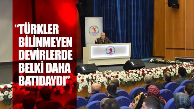 'Türkler bilinmeyen devirlerde belki daha batıdaydı'