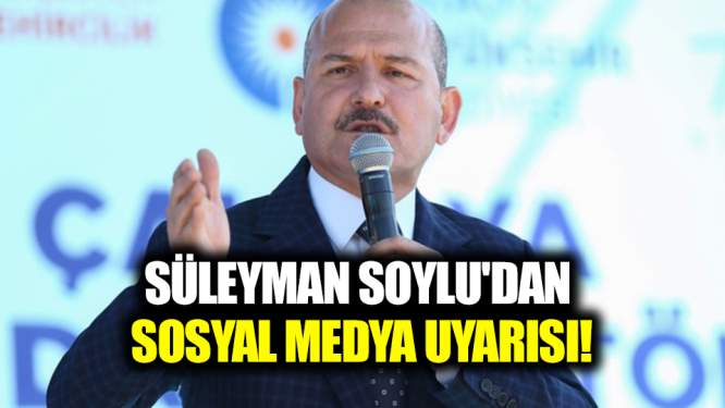 Süleyman Soylu'dan sosyal medya uyarısı!