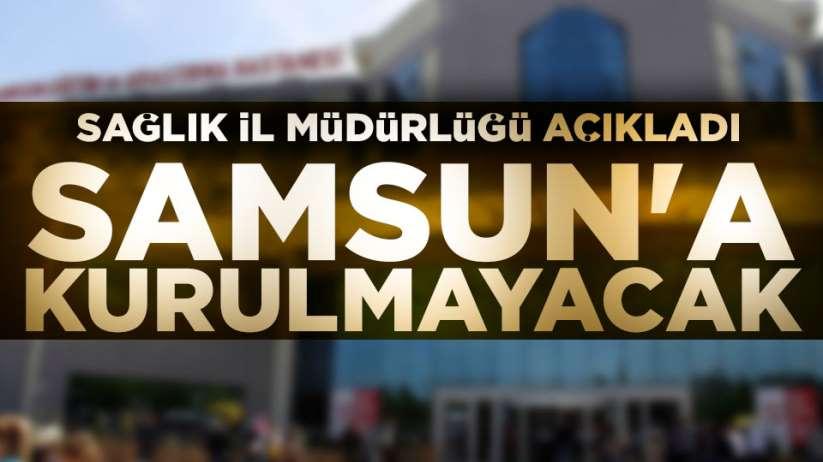 Samsun'a kurulmayacak