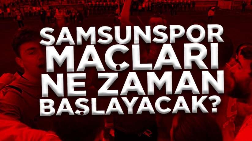 Samsunspor maçları ne zaman başlayacak