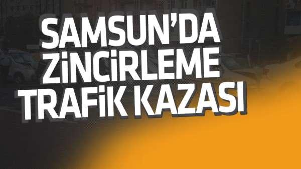 Samsun'da zincirleme kaza