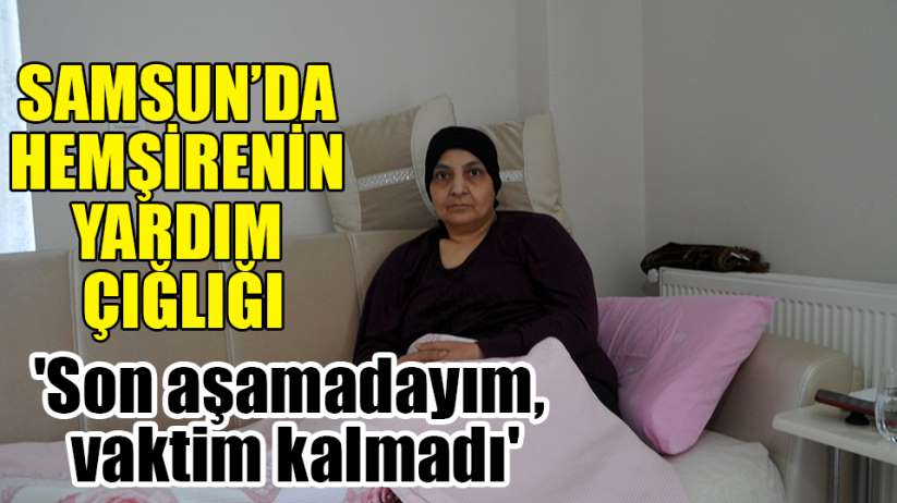 Samsun'da hemşire hayata tutunmak için 'karaciğer nakli' bekliyor