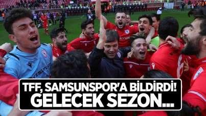 TFF, Samsunspor'a bildirdi! Gelecek sezon