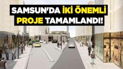 Samsun'da iki önemli proje tamamlandı!