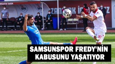 SAMSUNSPOR FREDY'NİN KABUSUNU YAŞATIYOR