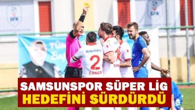 Samsunspor Süper Lig hedefini sürdürdü