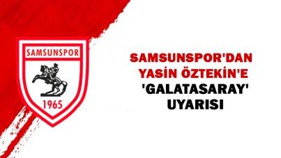 Samsunspor'dan Yasin Öztekin'e 'Galatasaray' uyarısı