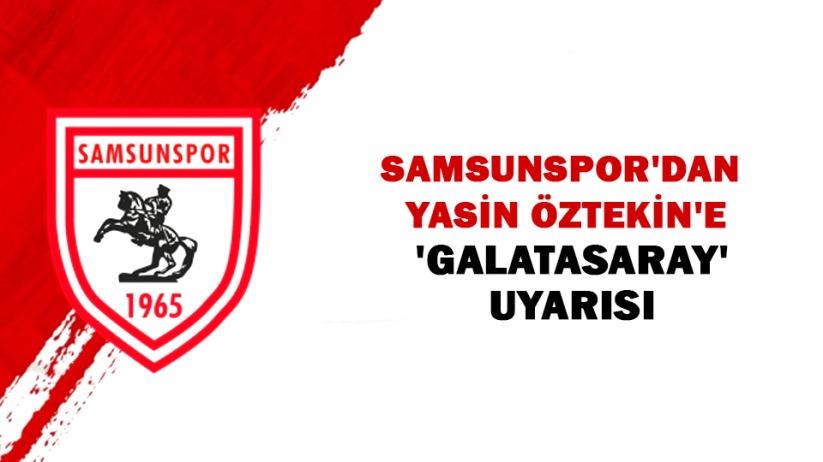 Samsunspordan Yasin Öztekine Galatasaray uyarısı