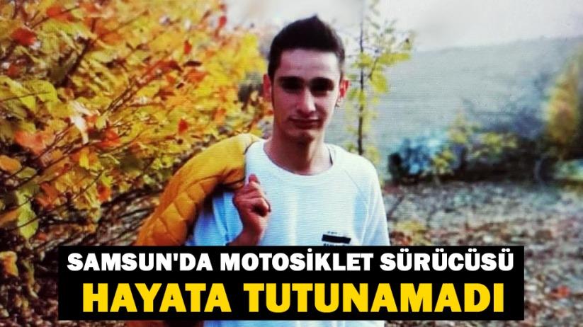 Samsunda motosiklet sürücüsü hayata tutunamadı