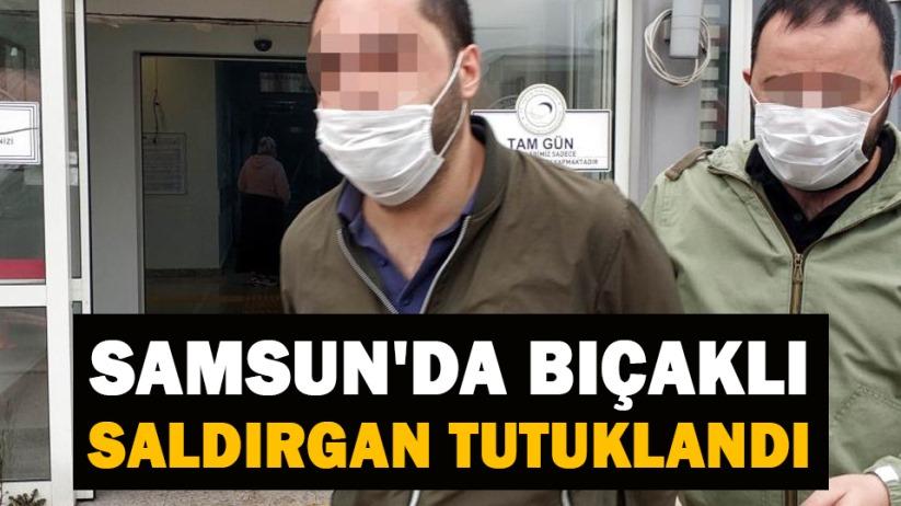 Samsunda bıçaklı saldırgan tutuklandı