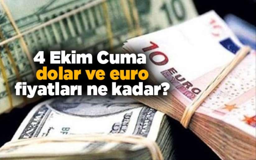 4 Ekim Cuma dolar ve euro fiyatları ne kadar?