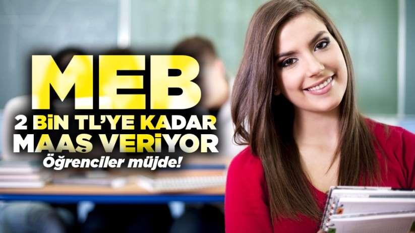 Öğrenciler müjde! MEB 2 Bin TL'ye kadar maaş veriyor