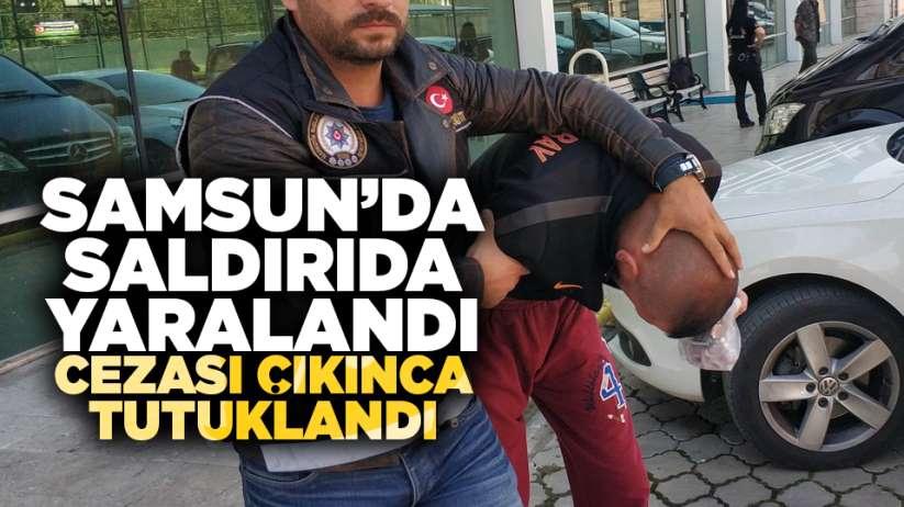 Samsun'da saldırıda yaralandı,cezası çıkınca tutuklandı!