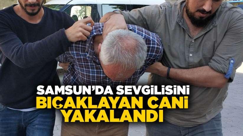 Samsun'da sevgilisini bıçaklayan cani yakalandı