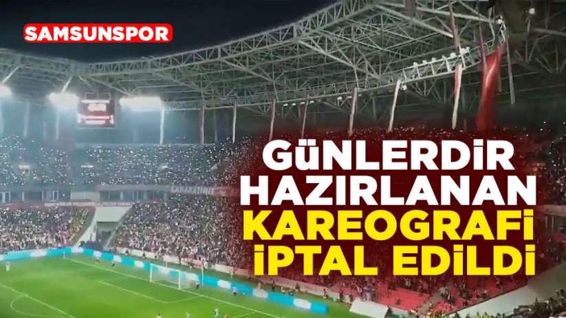 Samsunspor maçında yapılacak koreografi iptal edildi