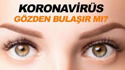 Uzmanlardan flaş uyarı! Koronavirüs gözden bulaşır mı?