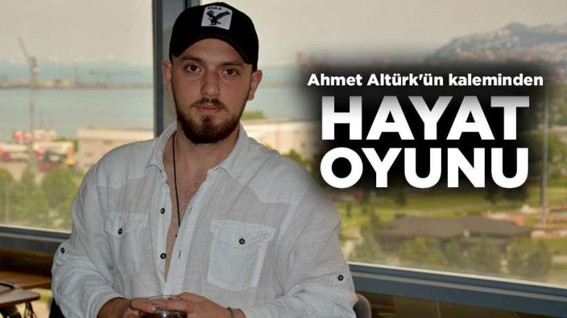 Ahmet Altürk'ün Kaleminden 'Hayat Oyunu'