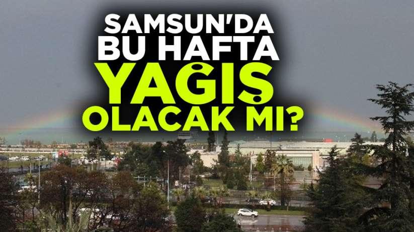 Samsun'da bu hafta yağış olacak mı?