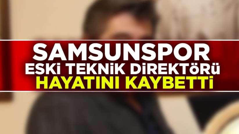 Samsunspor eski Teknik Direktörü Yılmaz Gökdel hayatını kaybetti.
