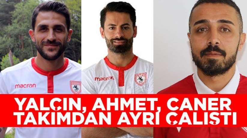 Yalçın, Ahmet ve Caner takımdan ayrı çalıştı.