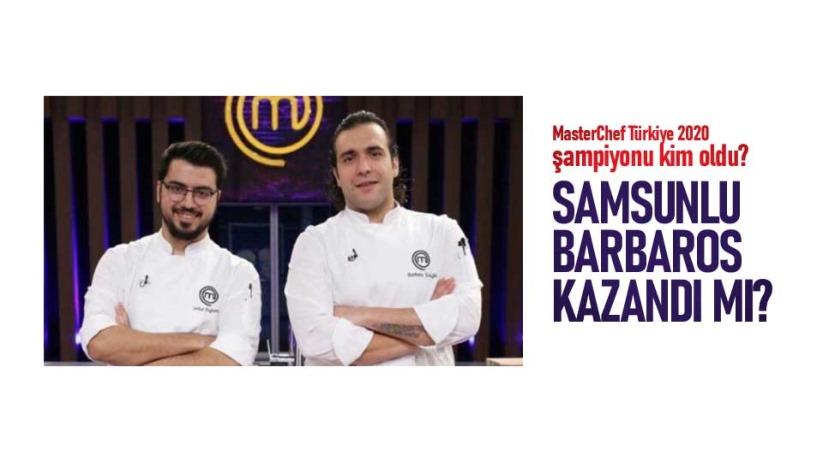 MasterChef Türkiye 2020 şampiyonu kim oldu? Samsunlu Barbaros kazandı mı?