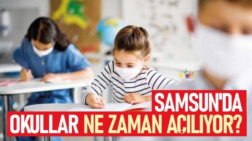 Samsun'da okullar ne zaman açılıyor?