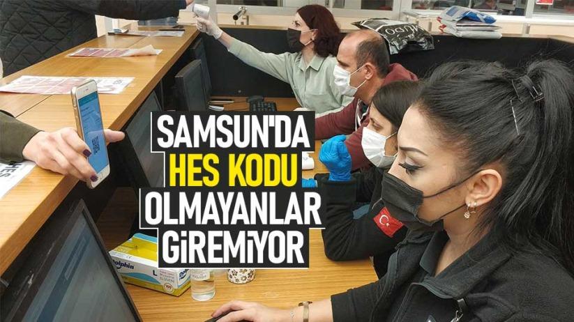 Samsun'da HES kodu olmayanlar giremiyor