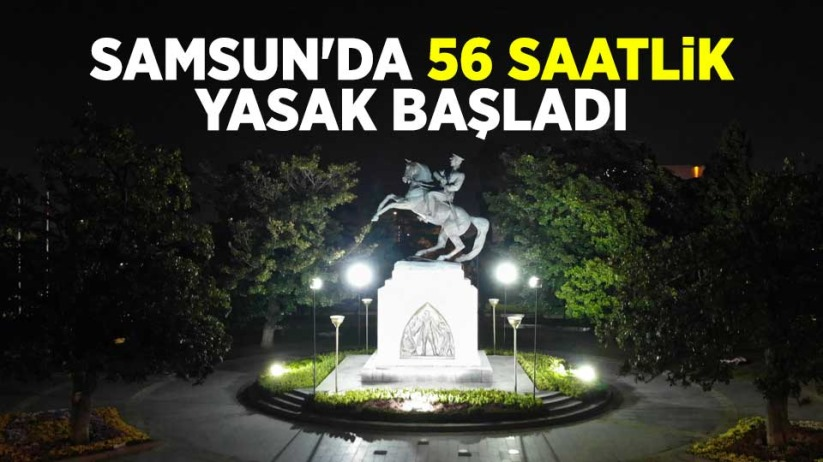 Samsun'da 56 saatlik yasak başladı