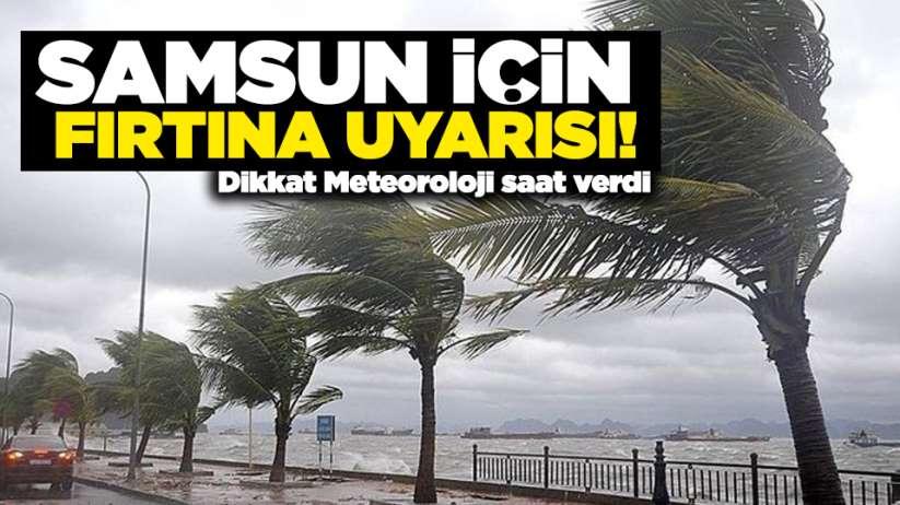 Dikkat Meteoroloji saat verdi! Samsun için fırtına uyarısı!