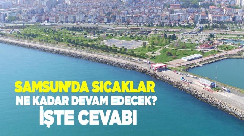 Samsun'da sıcaklar ne kadar devam edecek? İşte cevabı