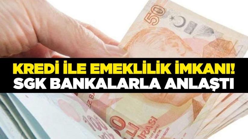 Kredi ile emeklilik imkanı! SGK bankalarla anlaştı