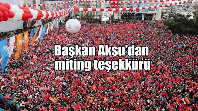 Başkan Aksu'dan miting teşekkürü