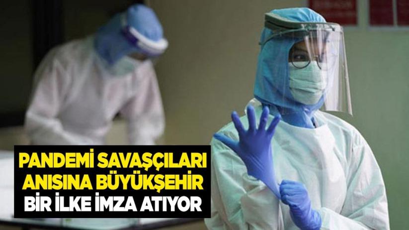 Pandemi savaşçıları anısına Büyükşehir bir ilke imza atıyor