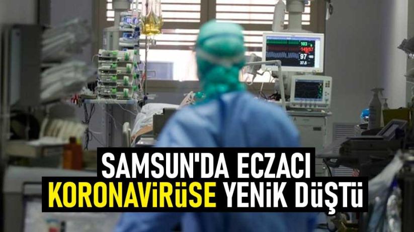Samsunda eczacı koronavirüse yenik düştü
